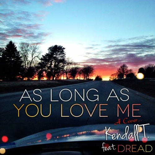 Kendall T. - As Long As You Love Me ft. DREAD (Justin Bieber Cover)