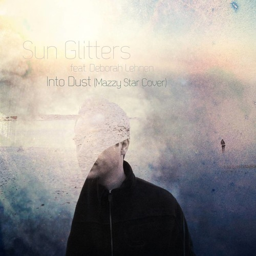 Sun Glitters feat. Deborah Lehnen - Into Dust (Mazzy Star Cover)