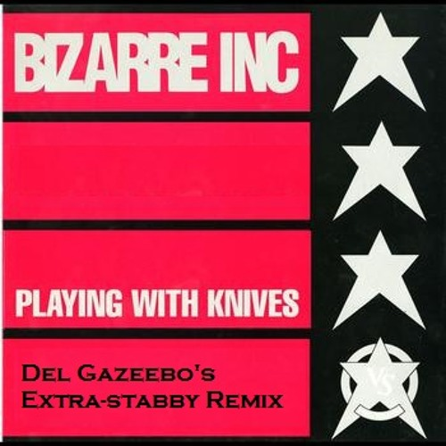 Playing With Knives (Del Gazeebo's Extra Stabby Remix)