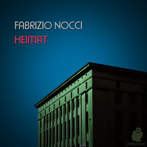 Fabrizio Nocci - Heimat - Release Preview [MFIELD009] - OUT NOW!!