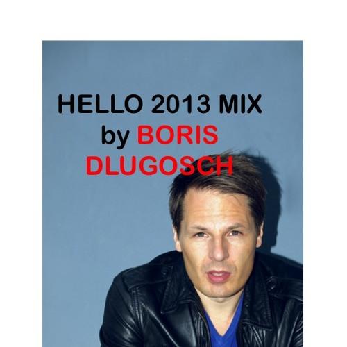 Hello 2013 Mix by BORIS DLUGOSCH