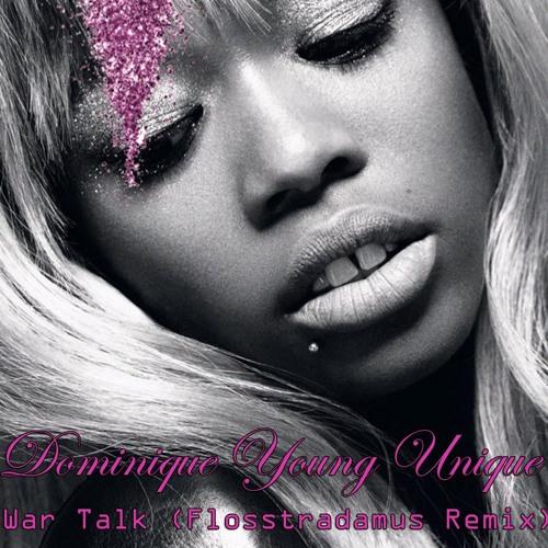 Dominique Young Unique - War Talk (Flosstradamus Remix)