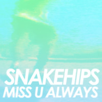 SNAKEHIPS - Miss U Always