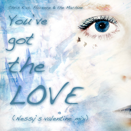 Chris K vs. Florence and the Machine - You´ve got the LOVE (Nessy s valentine mix)