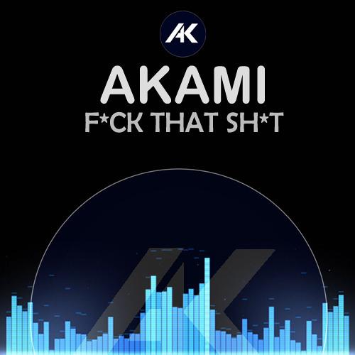 Akami - F*ck that sh*t (FREE DOWNLOAD)