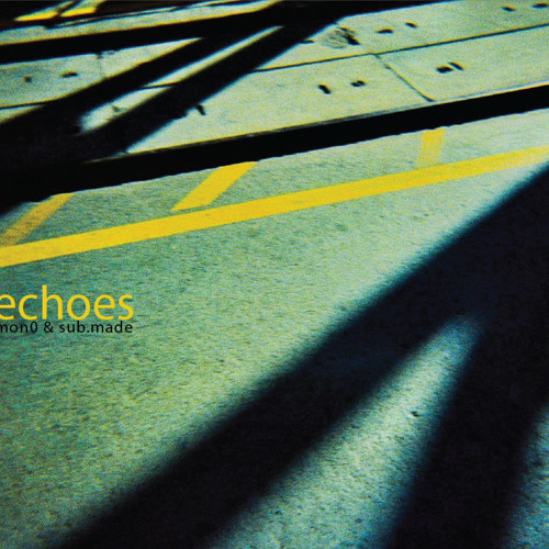 [SPCDR01] Mon0 & Sub.Made - Echoes (Track 1,3,5,7)