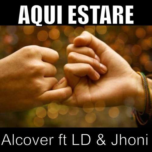 Aqui Estare - Alcover ft LD & Jhoni