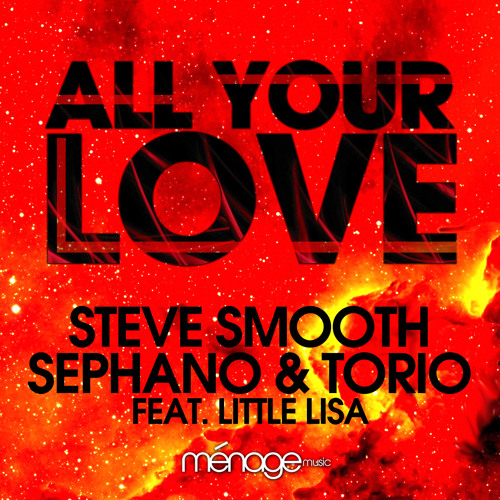 All Your Love - Steve Smooth, Sephano & Torio feat. Little Lisa
