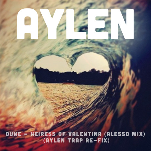 Dúné - Heiress Of Valentina (Alesso Mix) (Aylen Trap Re-Fix)