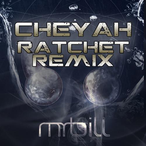 Mr.Bill-Cheyah (Ratchet Remix)