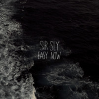 Sir Sly Easy Now Artwork