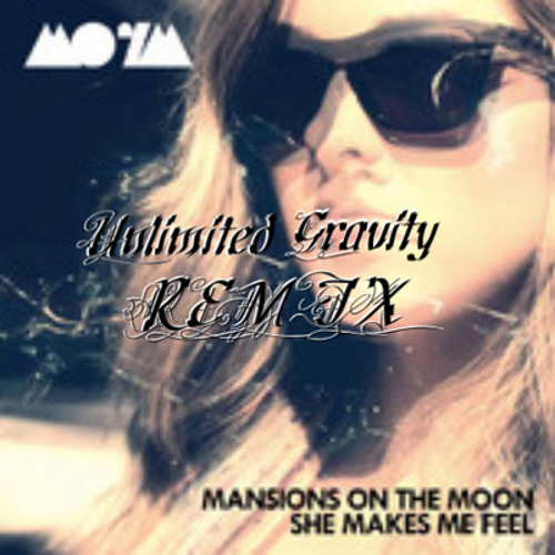 Mansions On The Moon - She Makes Me Feel (Unlimited Gravity Remix)