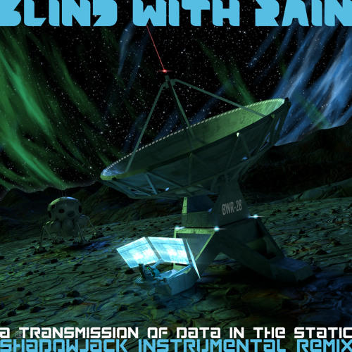 Blind With Rain - A Transmission of Data in the Static (Instrumental Remix)