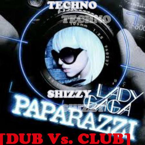 TechnoShizzy x Paparazzi (Lady Gaga) [DUB Vs. CLUB]