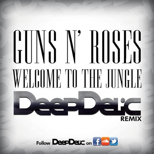 Guns N' Roses - Welcome To The Jungle (DeepDelic Remix) _FREE DOWNLOAD!!!