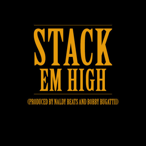 Stack Em High- Produced by Bobby Bugattii and Naldy Beats