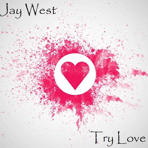 Jay West - Try Love (Happy Valentine's edit) FREE DOWNLOAD!!!