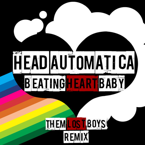 Head Automatica - Beating Heart Baby (Them Lost Boys Remix) [FREE DOWNLOAD]