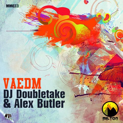"Doubletake & Alex Butler - ""VAEDM"" (original mix)"