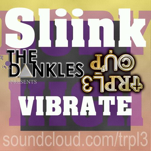 Vibrate (TRPL3 CUP EDIT) - DJ SLIINK  [Exclusive]
