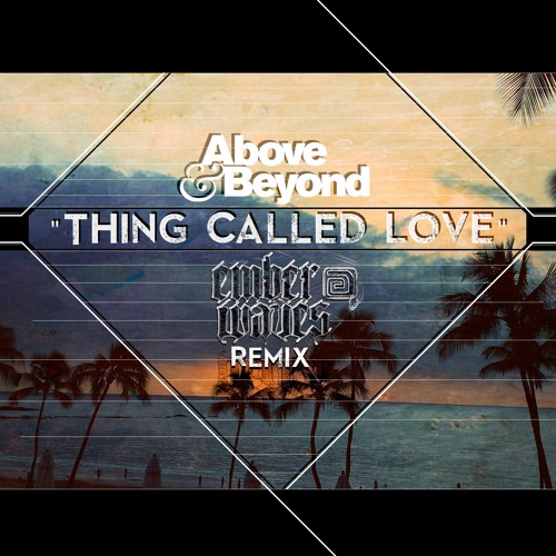 Above & Beyond - Thing Called Love (Ember Waves Remix)