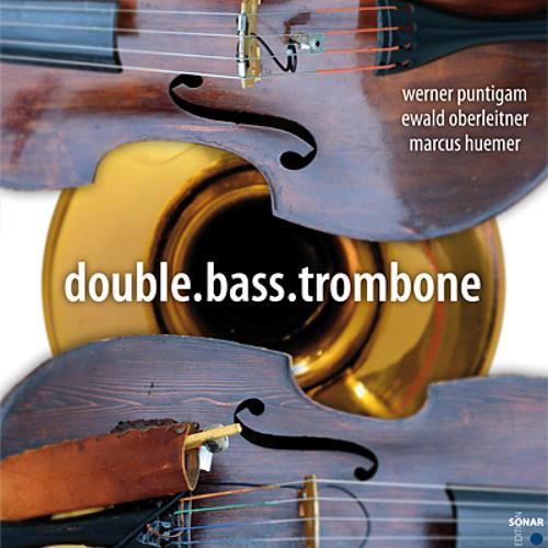 "Puntigam-Oberleitner-Huemer ""double.bass.trombone"""