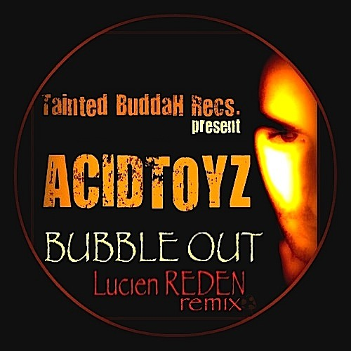AciDToyZ - Bubble out (Lucien Reden remix) Tainted Buddah Records