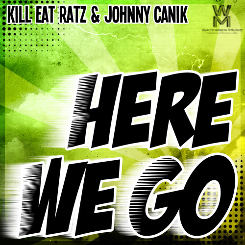 Kill Eat Ratz & Johnny Canik - Here We Go (Original Mix) [Wayfarer Records]