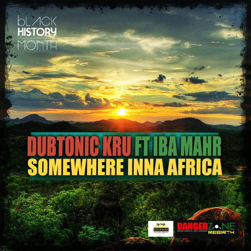 Dubtonic Kru feat. Iba Mahr - Somewhere in Africa [Motherland Riddim - Danger Zone Rebirth - 2013]