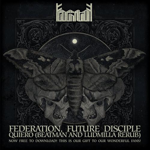 [FREE DOWNLOAD] Federation, Future Disciple - Quiero (Beatman and Ludmilla ReRub) [PERFECTO]