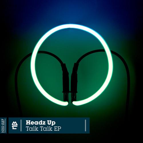 Headz Up - Talk Talk EP (NBR027)