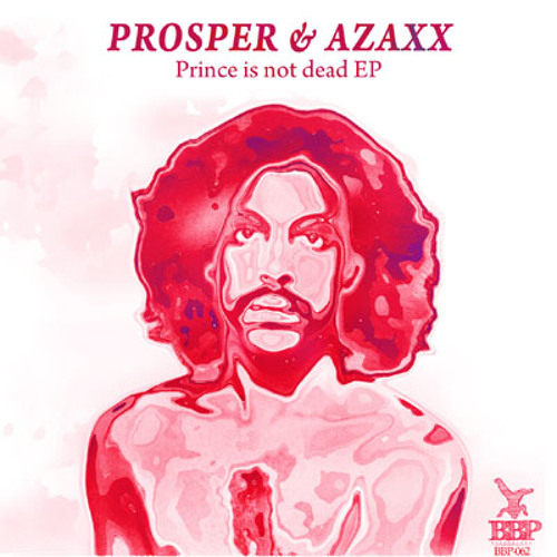 BBP062A Prosper Azaxx (Feat Woodhead) - Prince Is Not Dead (Vocal Mix) [Preview]