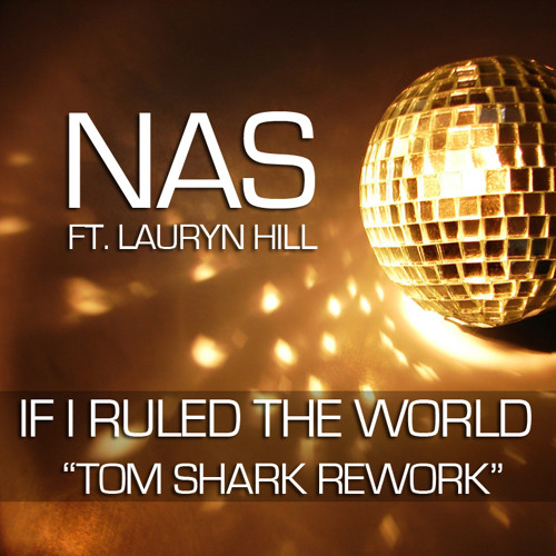 NAS ft. Lauryn Hill - If I Ruled The World (Tom Shark Rework)