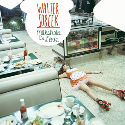 Walter Sobcek presents Milkshake De Love