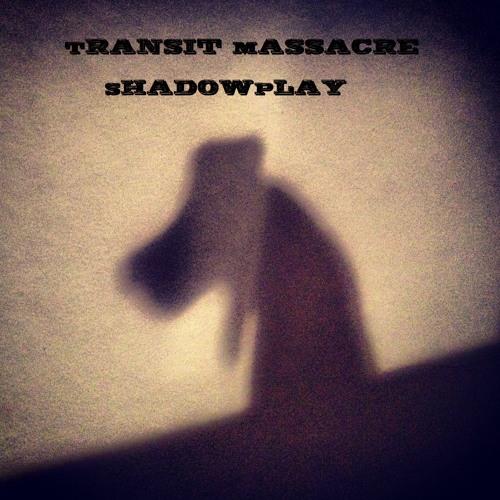 Transit Massacre - Shadowplay