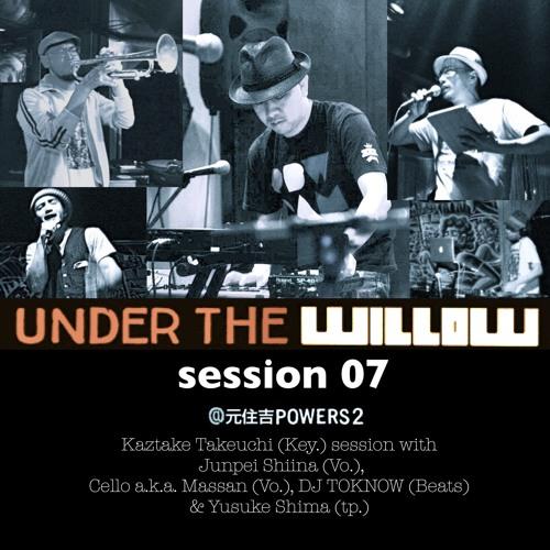 UNDER THE WILLOW session 07/Kaztake + Junpei Shiina + Cello aka Massan + Yusuke Shima + DJ TOKNOW