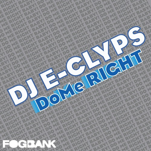 "DJ E-Clyps ""DoMe Right"" - Out Now on Beatport -"
