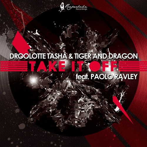 TIGER AND DRAGON, DROOLOTTE TASHA FT. PAOLO RAVLEY - TAKE IT OFF (LUDDE LA ROSSA REMIX)