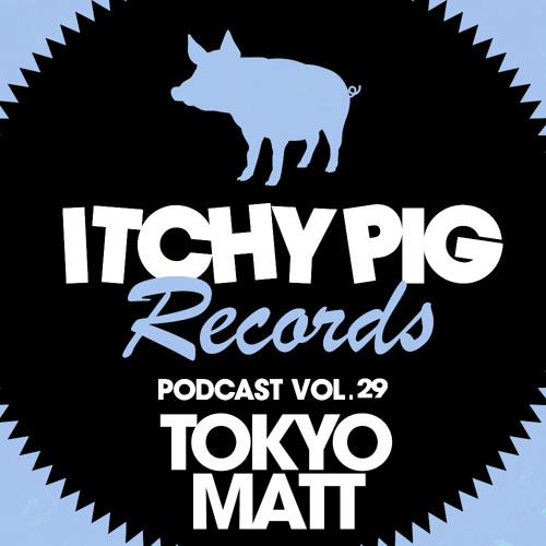 Itchy Pig Presents... Vol 29 - Tokyo Matt (Matt Best)