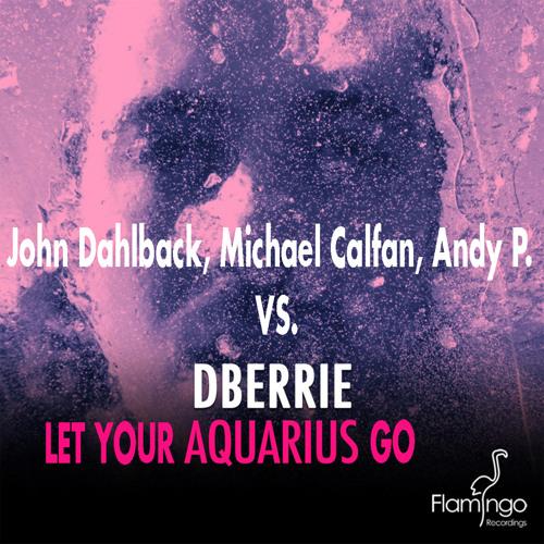 John Dahlback, Michael Calfan, Andy P. VS. dBerrie -  Let Your Aquarius Go (Csani's Mashup)