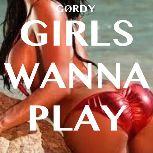 GØRDY - GIRLS WANNA PLAY
