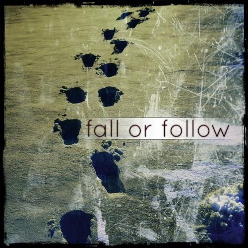 Fall or Follow