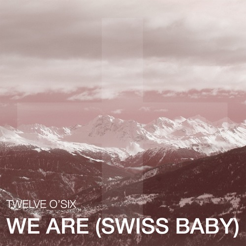 Twelve O'Six - We Are (Swiss Baby)