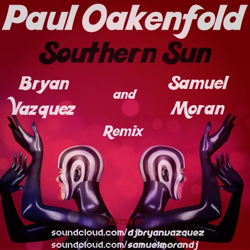 Paul Oakenfold - Southern Sun (Bryan Vazquez & Samuel Moran Remix) [DEMO]