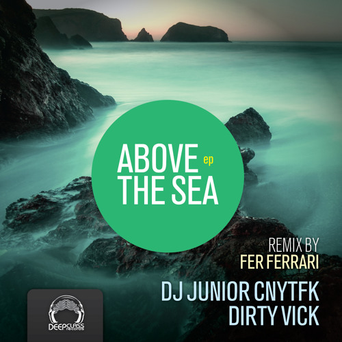 DJ Junior CNYTFK, Dirty Vick - Above The Sea  (Fer Ferrari Remix) (DeepClass Records)