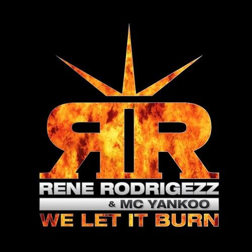 We Let It Burn by Rene Rodrigezz & MC Yankoo