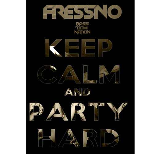 Keep Calm And Party Hard - Fressno (Original Mix) [UnMastered]