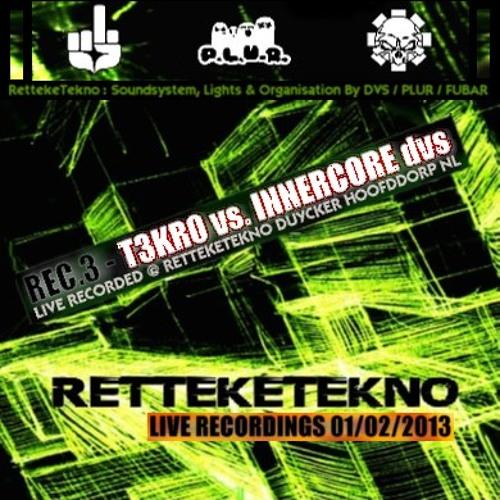 T3KR0 vs INNERCORE (dvs) @ RettekeTekno 01-02-2013