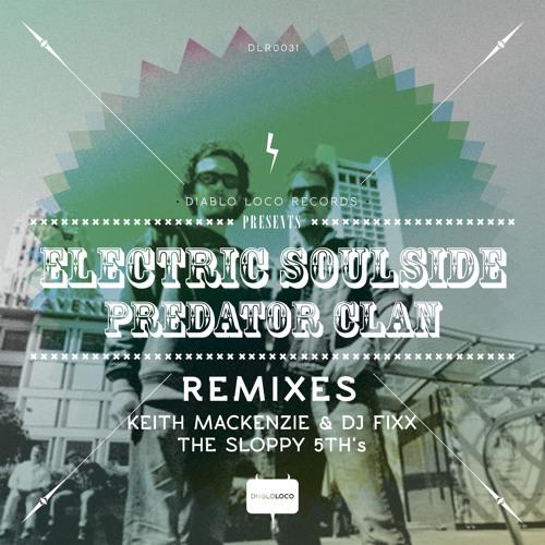 DL031Electric Soulside: Predator Clan ( Keith MacKenzie & Dj Fixx Rmx ) No2 @BEATPORT BREAKS TOP100