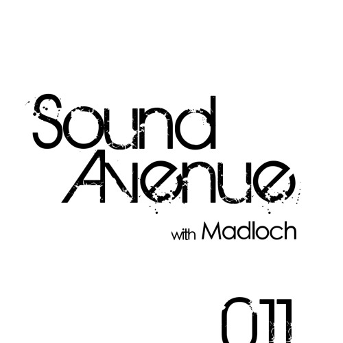 Sound Avenue 011 with Madloch (February 2013)